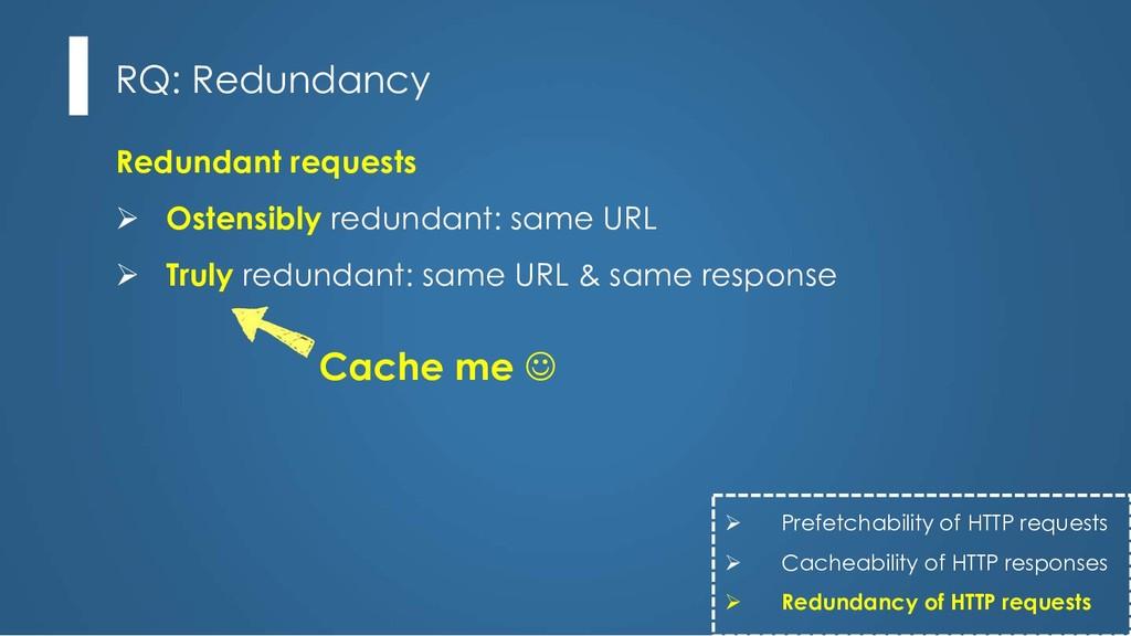 Redundant requests Ø Ostensibly redundant: same...