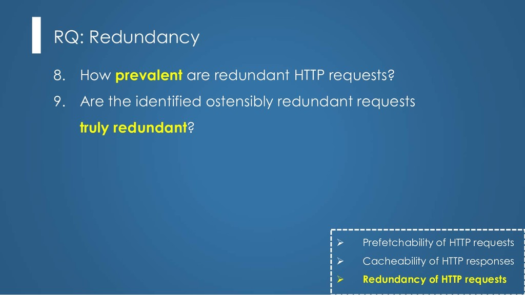 8. How prevalent are redundant HTTP requests? 9...