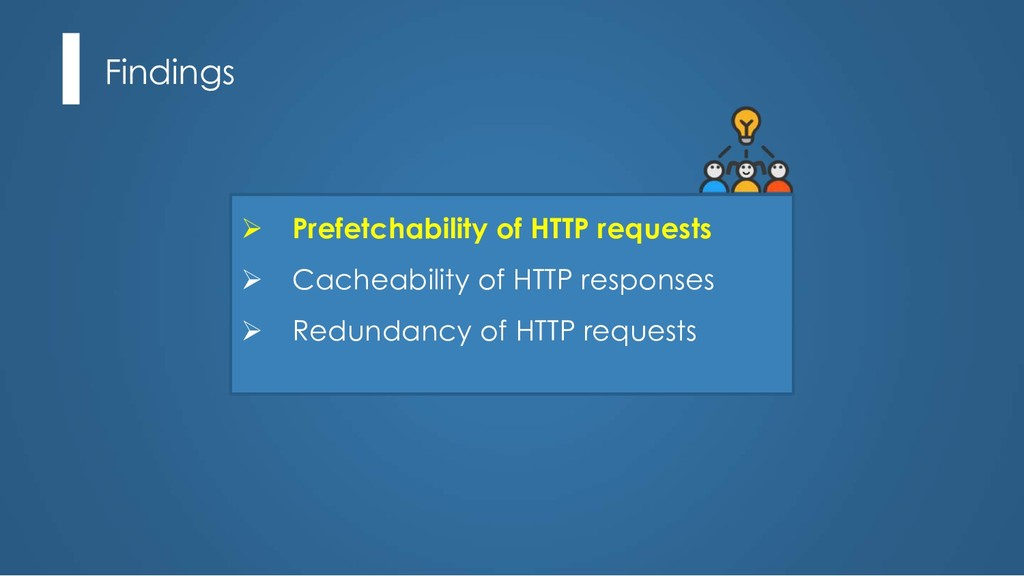 Findings Ø Prefetchability of HTTP requests Ø C...