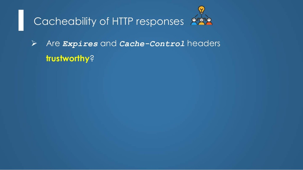 Cacheability of HTTP responses Ø Are Expires an...