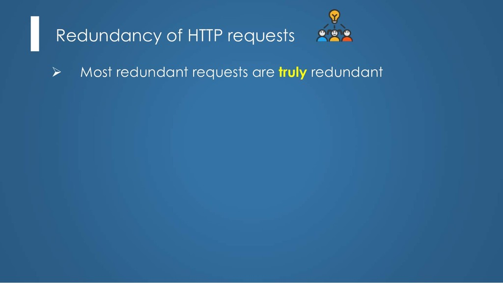 Redundancy of HTTP requests Ø Most redundant re...