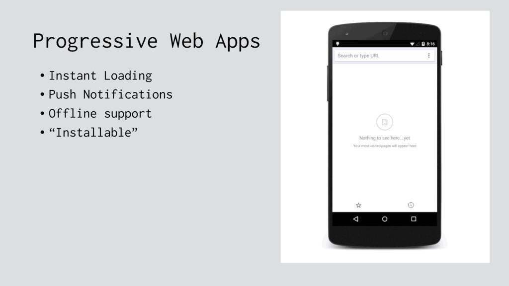 Progressive Web Apps • Instant Loading • Push N...