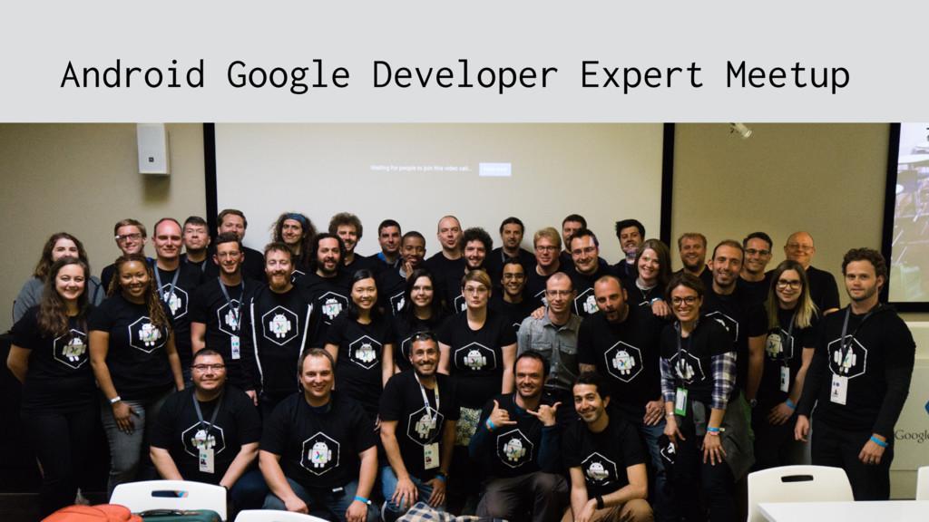 Android Google Developer Expert Meetup