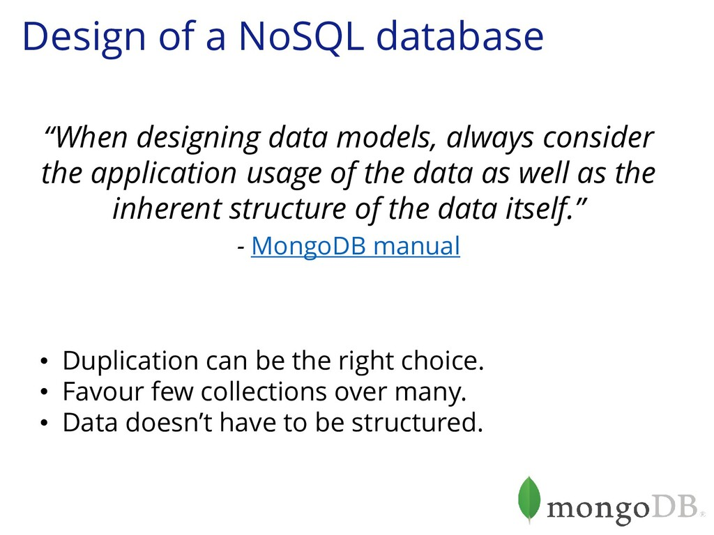 Design of a NoSQL database • Duplication can be...