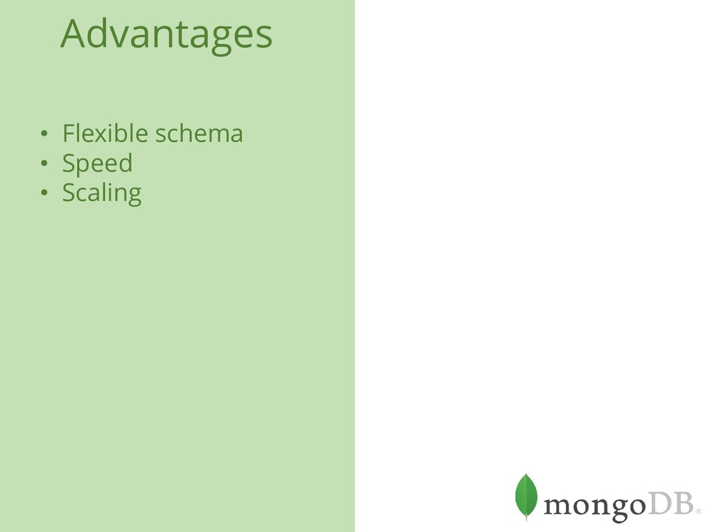 Advantages • Flexible schema • Speed • Scaling