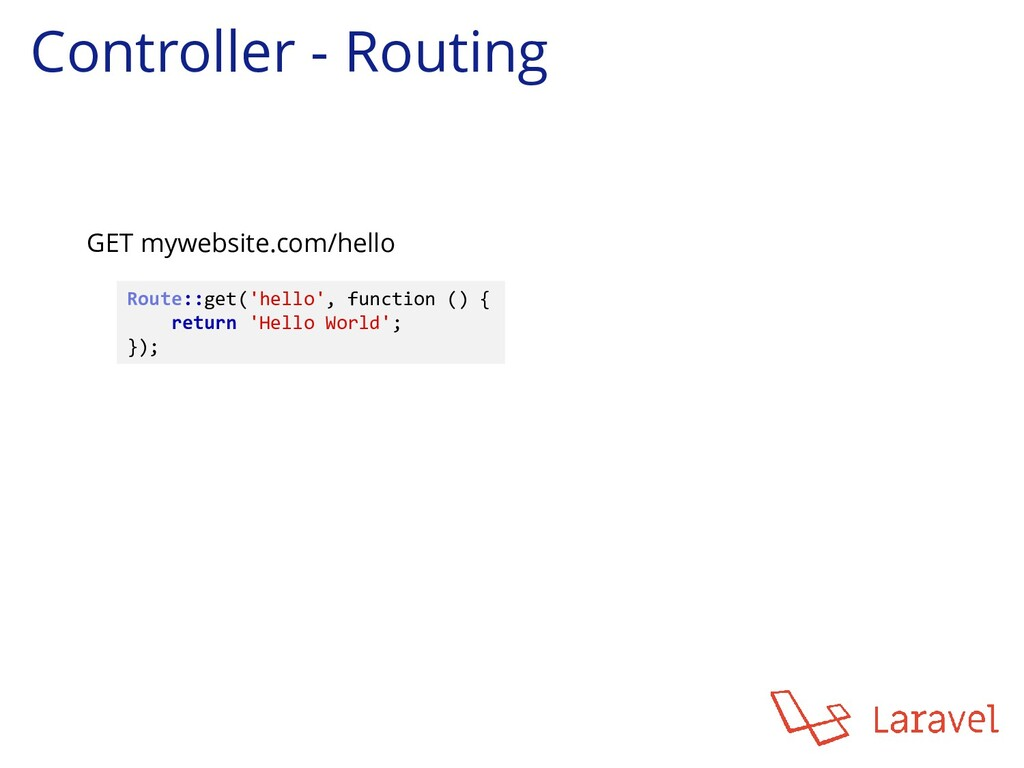 Controller - Routing Route::get('hello', functi...