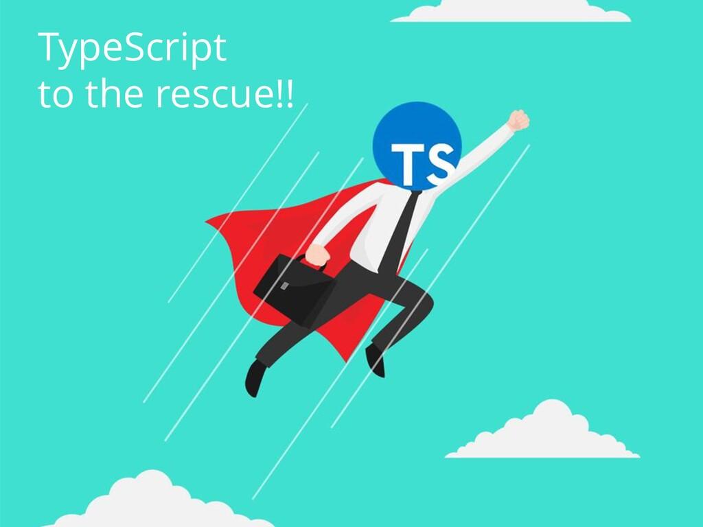 TypeScript to the rescue!!