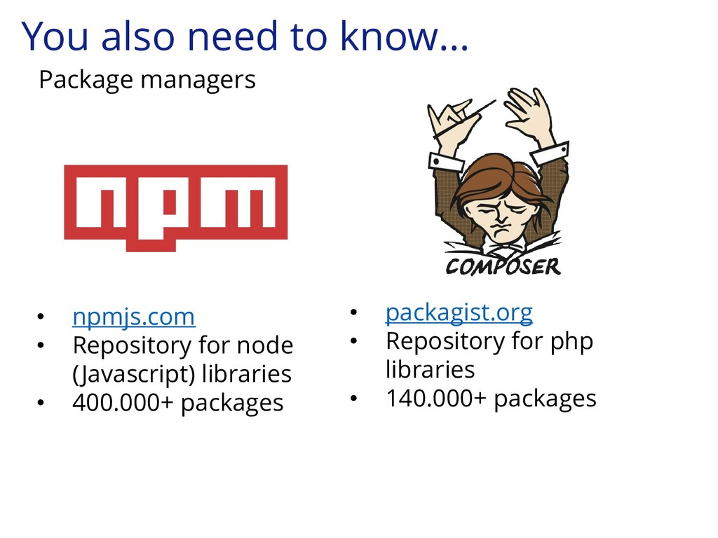You also need to know… Package managers • npmjs...