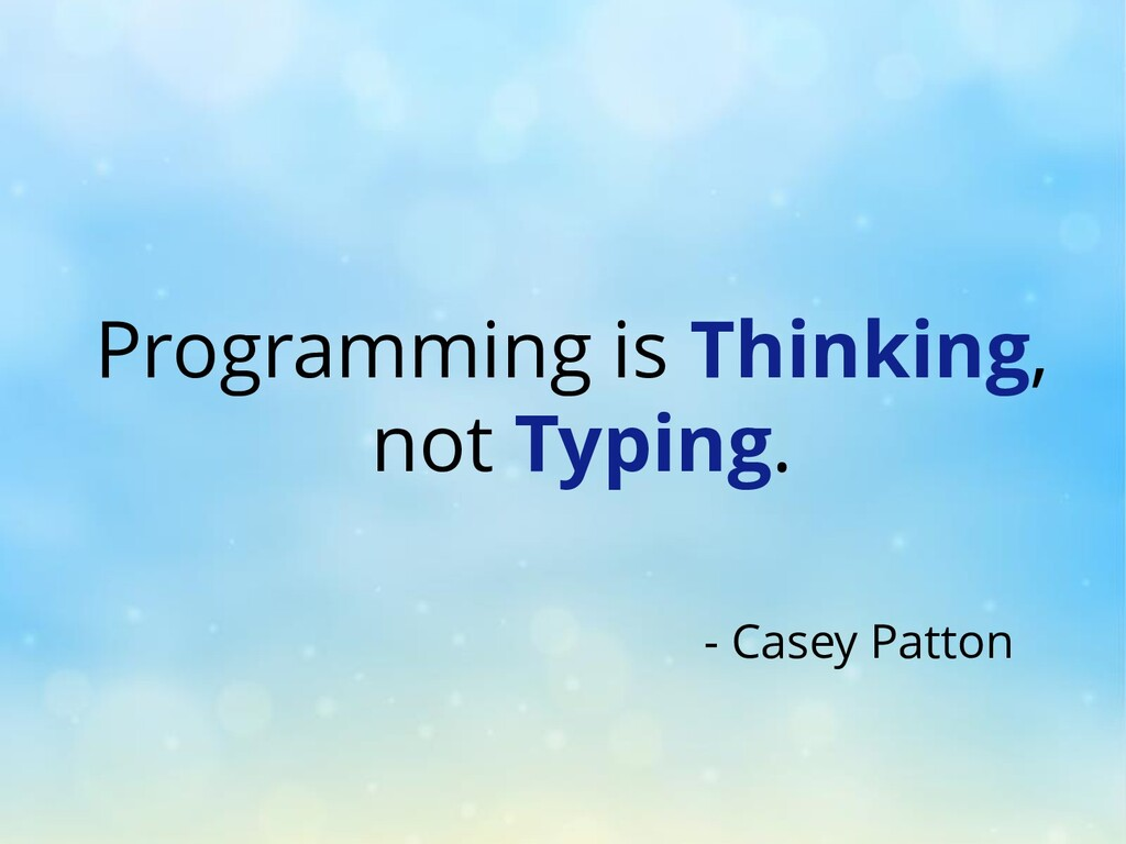 Programming is Thinking, not Typing. - Casey Pa...