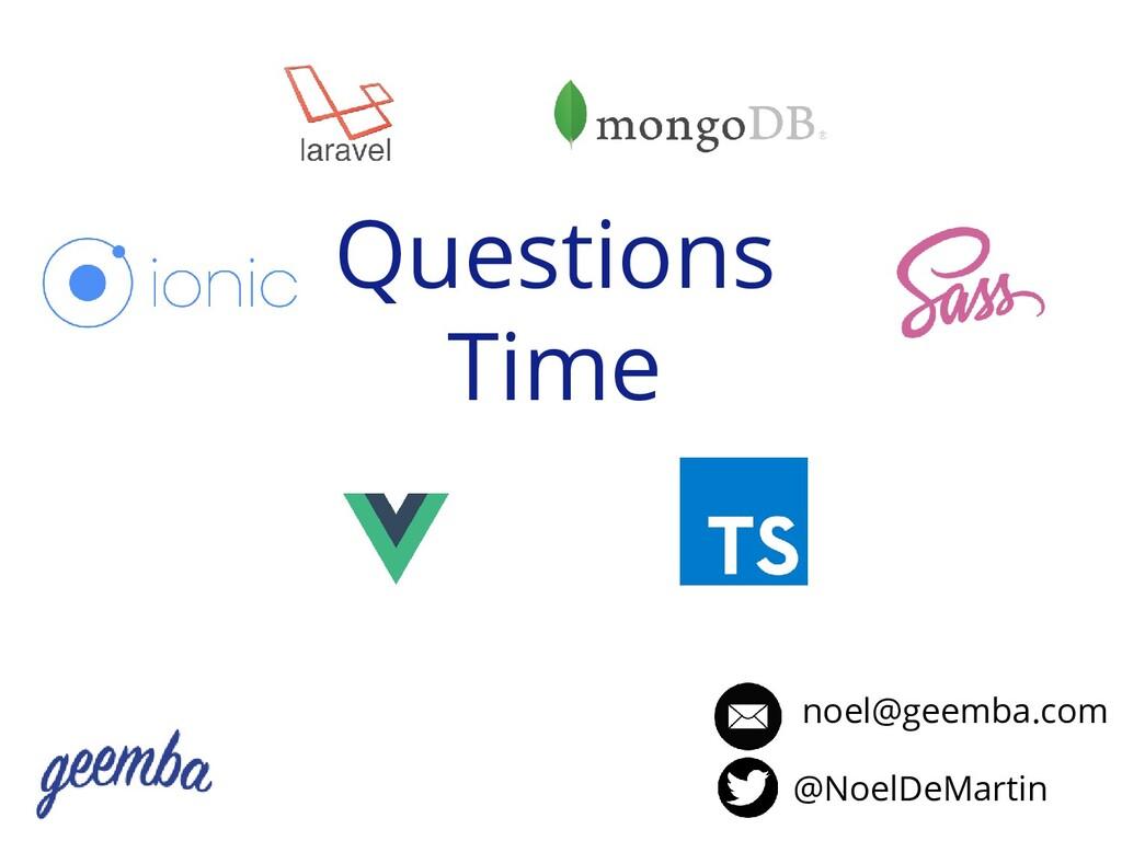 Questions Time noel@geemba.com @NoelDeMartin
