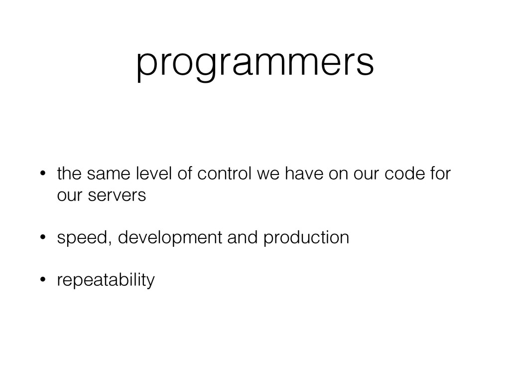 programmers • the same level of control we have...