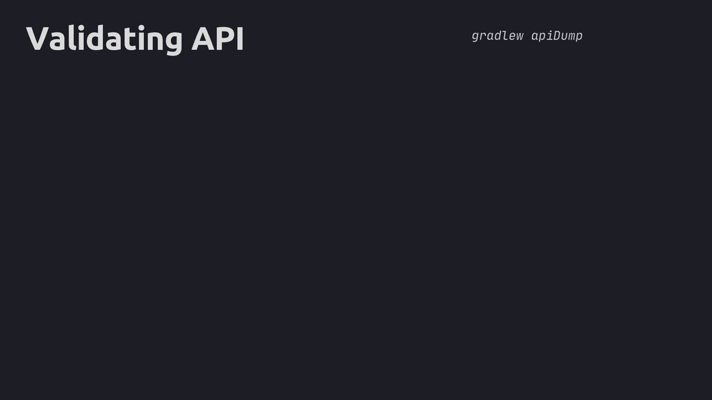 core Validating API gradlew apiDump