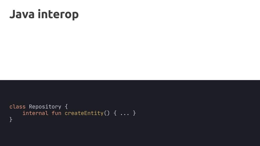 Java interop class Repository { internal fun cr...