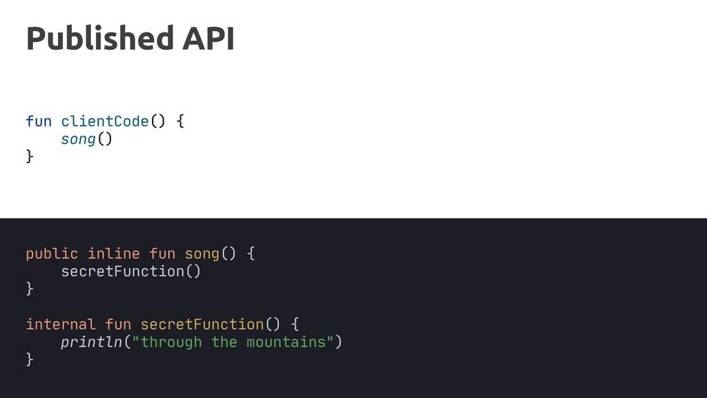 Published API public inline fun song() { secret...