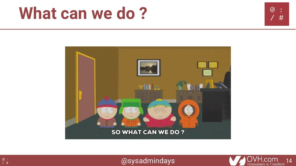 @sysadmindays @ : / # What can we do ? 14