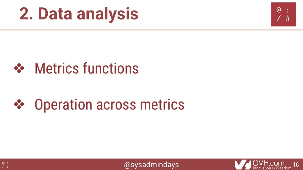 @sysadmindays @ : / # 2. Data analysis ❖ Metric...