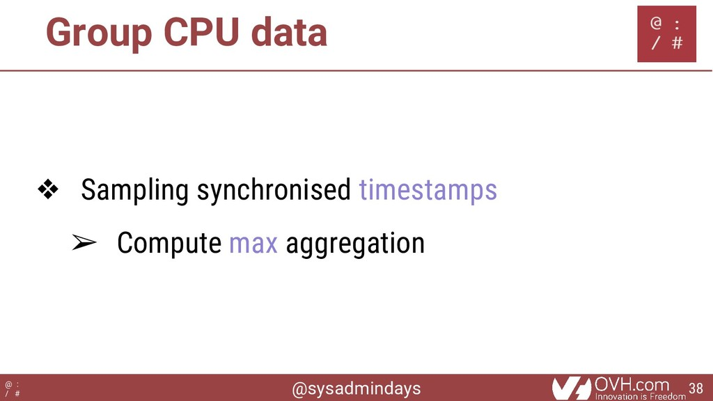 @sysadmindays @ : / # Group CPU data ❖ Sampling...