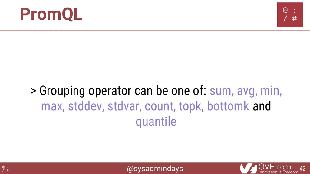 @sysadmindays @ : / # PromQL > Grouping operato...