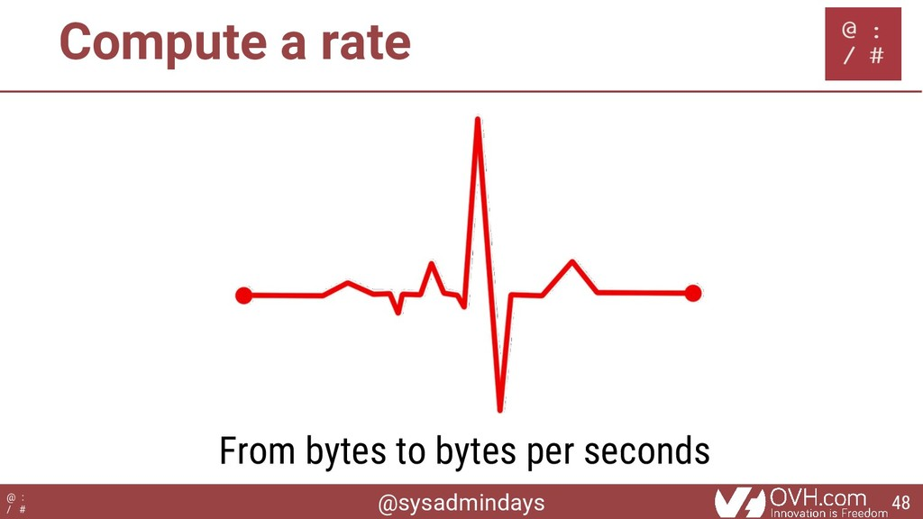 @sysadmindays @ : / # Compute a rate From bytes...