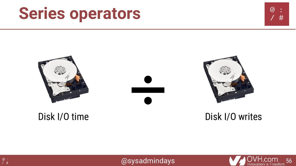 @sysadmindays @ : / # Series operators Disk I/O...