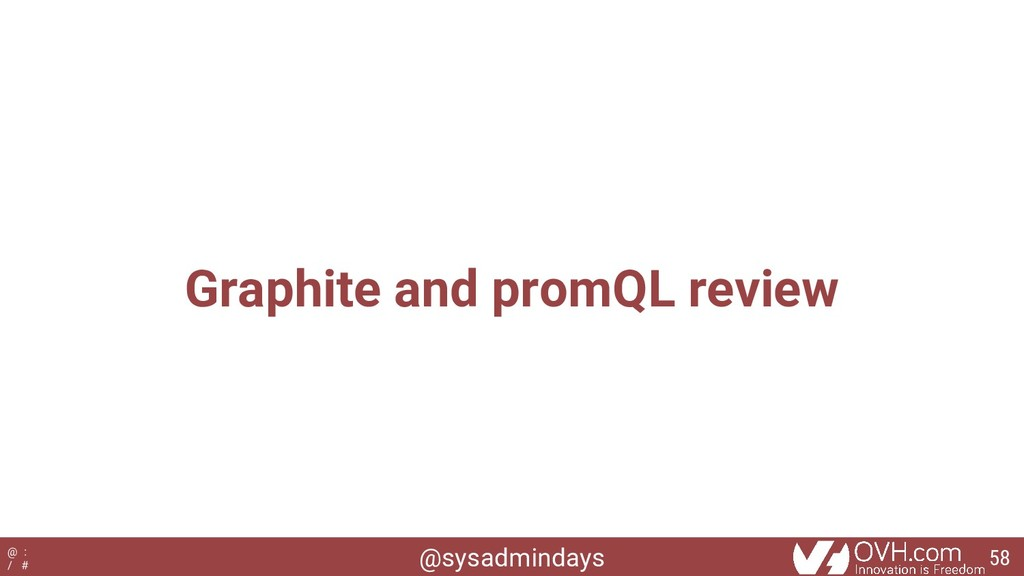 @sysadmindays @ : / # Graphite and promQL revie...