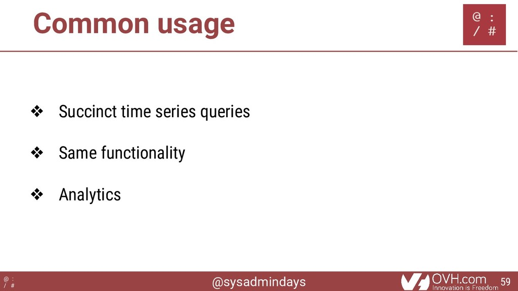 @sysadmindays @ : / # Common usage ❖ Succinct t...
