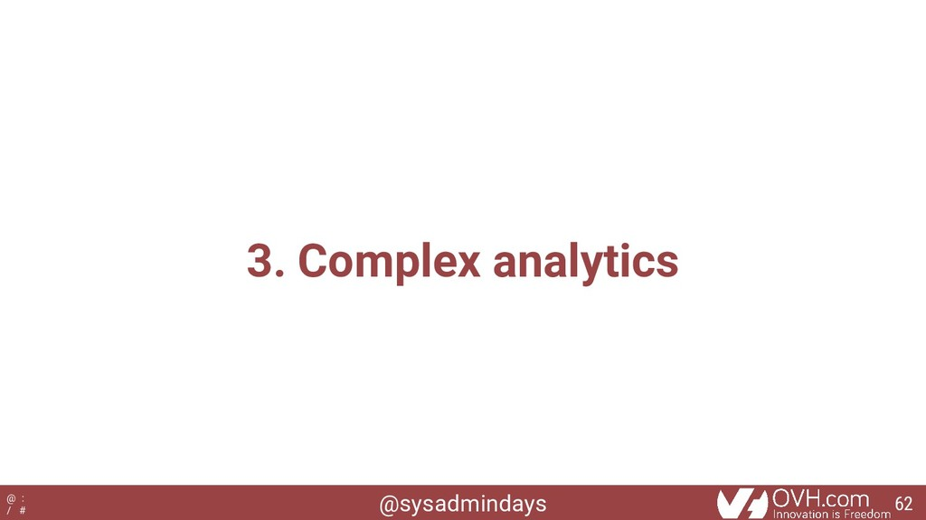 @sysadmindays @ : / # 3. Complex analytics 62