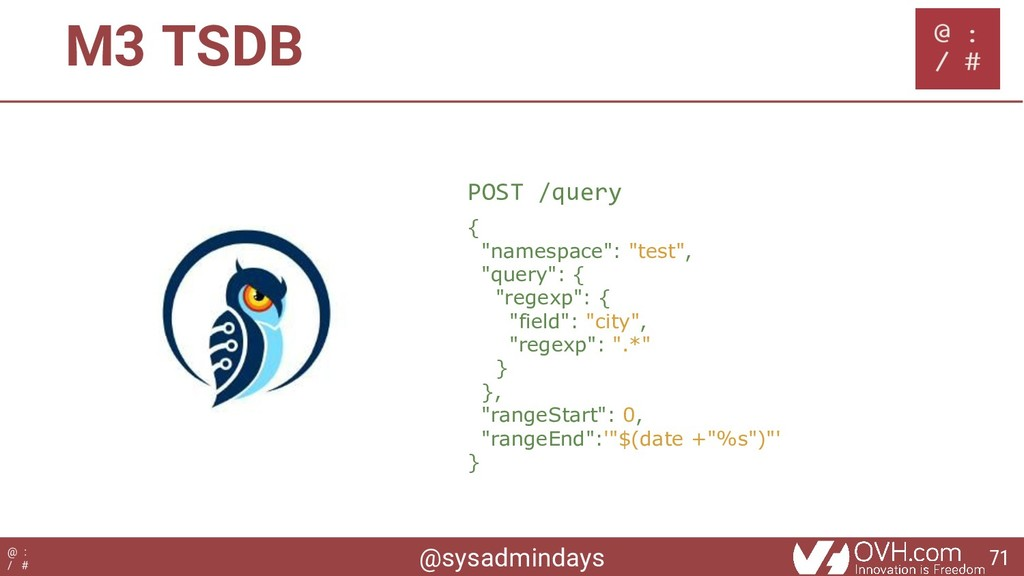 "@sysadmindays @ : / # M3 TSDB POST /query { ""na..."