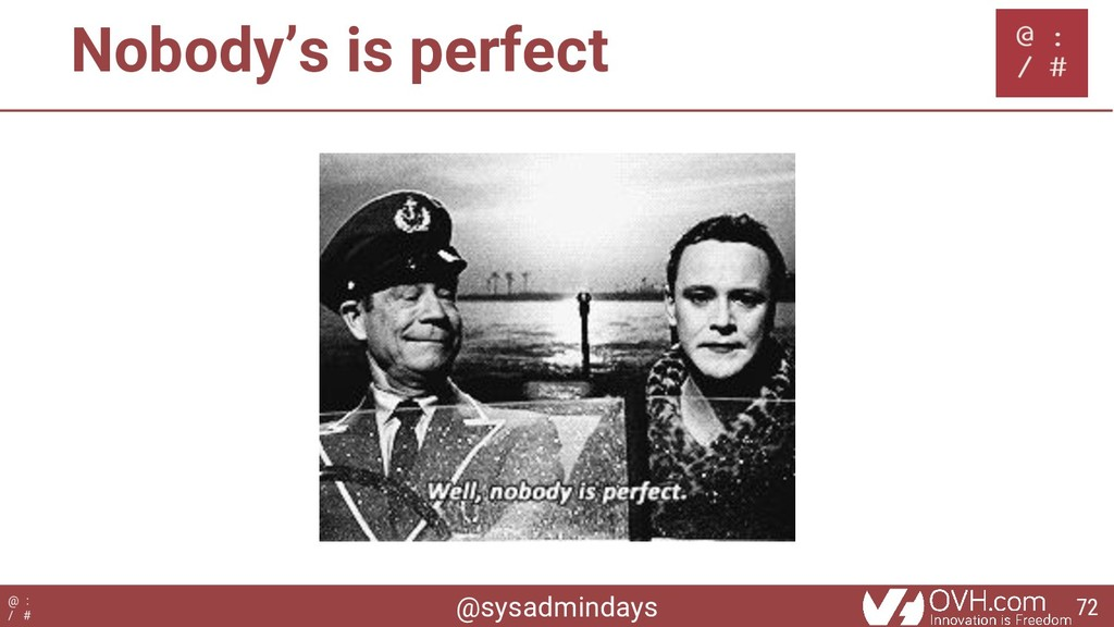 @sysadmindays @ : / # Nobody's is perfect 72