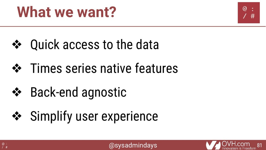 @sysadmindays @ : / # What we want? ❖ Quick acc...