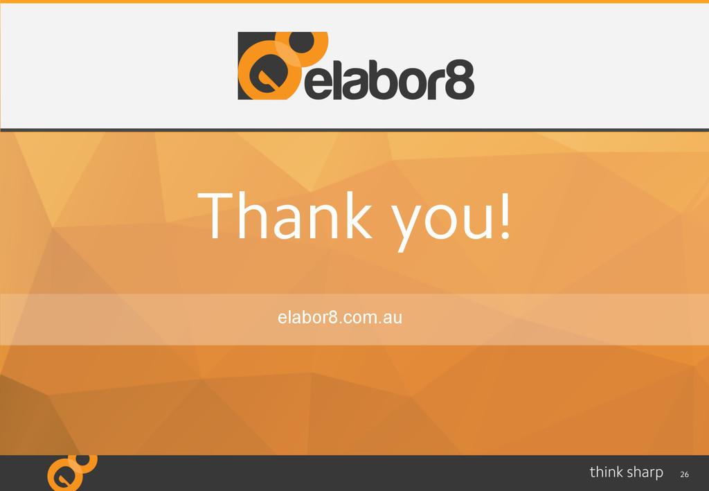 26 Thank you! elabor8.com.au