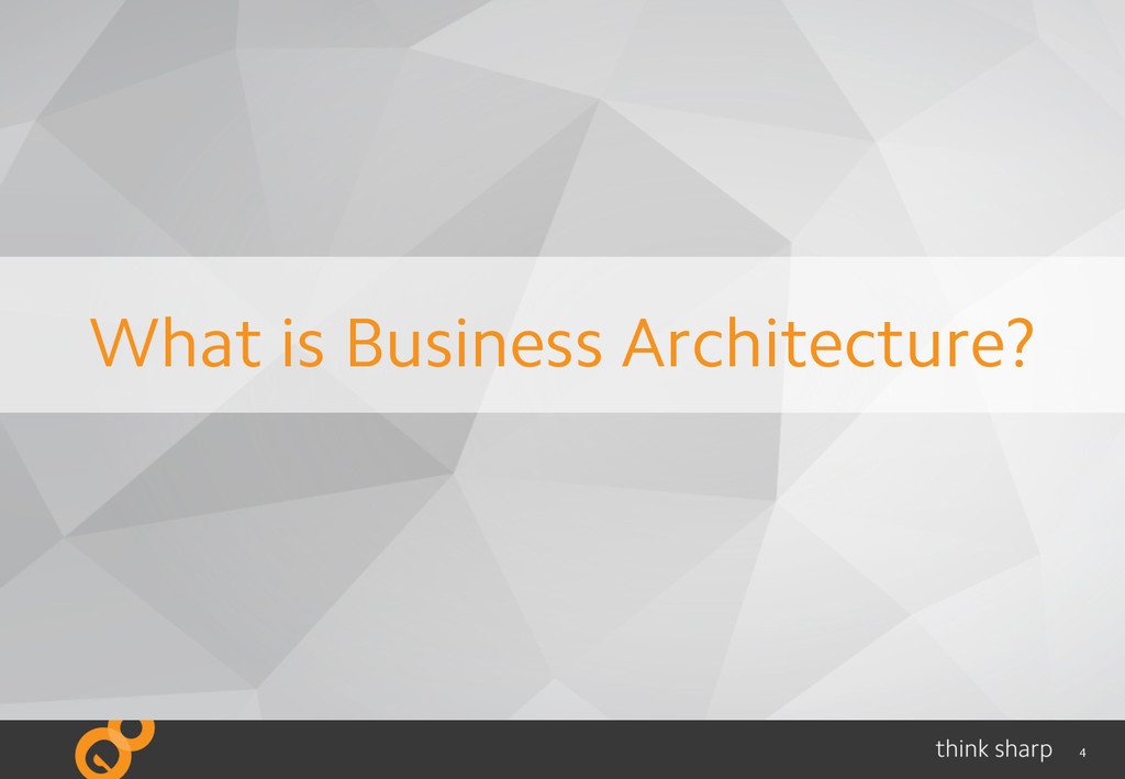 4 What is Business Architecture?