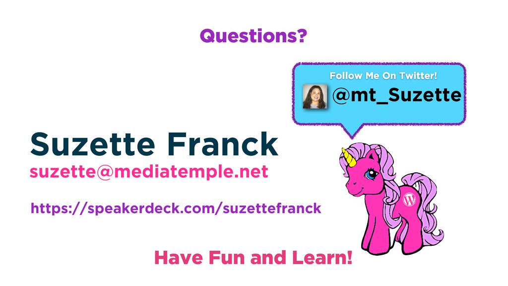 Questions? Suzette Franck suzette@mediatemple.n...