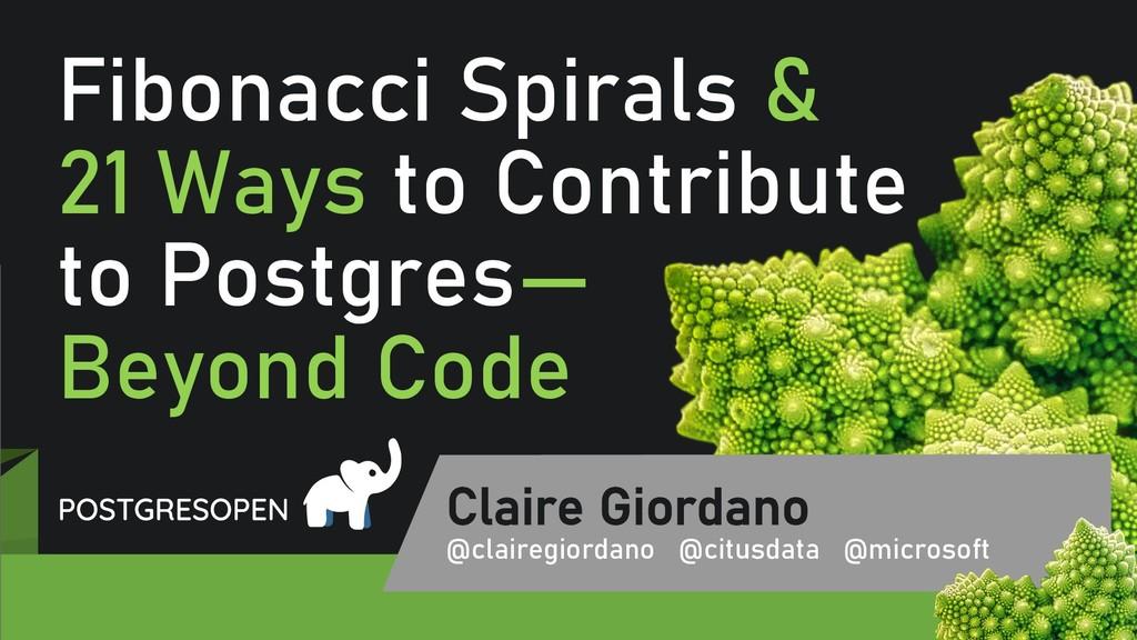 @clairegiordan o Fibonacci Spirals & 21 Ways to...
