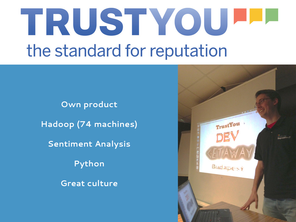 Own product Hadoop (74 machines) Sentiment Anal...