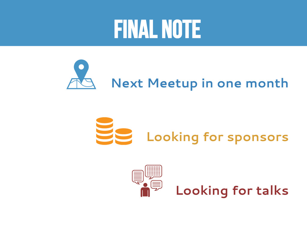 FiNAL NOTE  Next Meetup in one month Looking f...