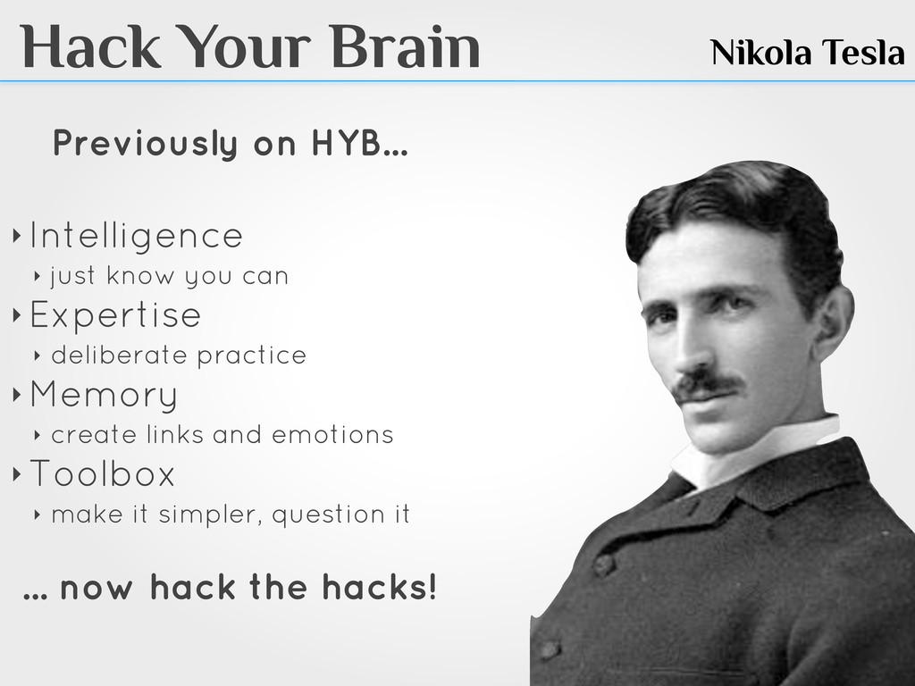 Hack Your Brain Nikola Tesla Previously on HYB....