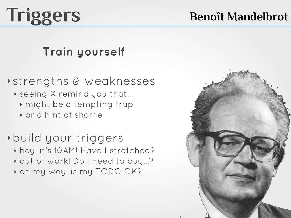Triggers Train yourself ‣ strengths & weaknesse...