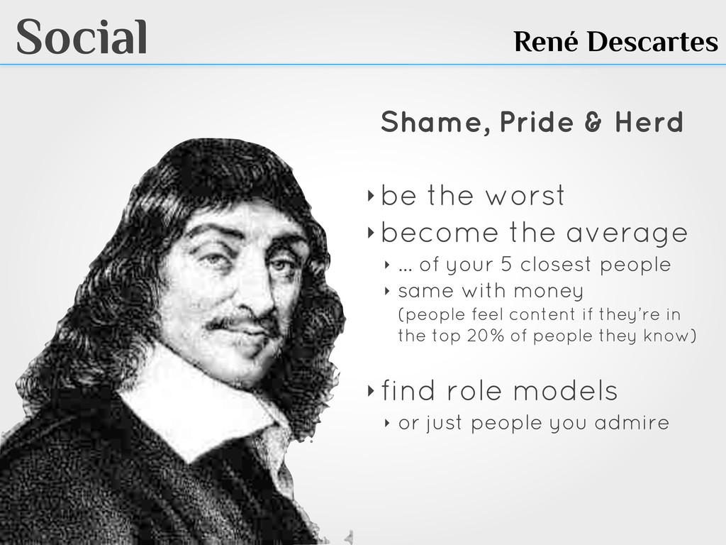 Social René Descartes Shame, Pride & Herd ‣ be ...