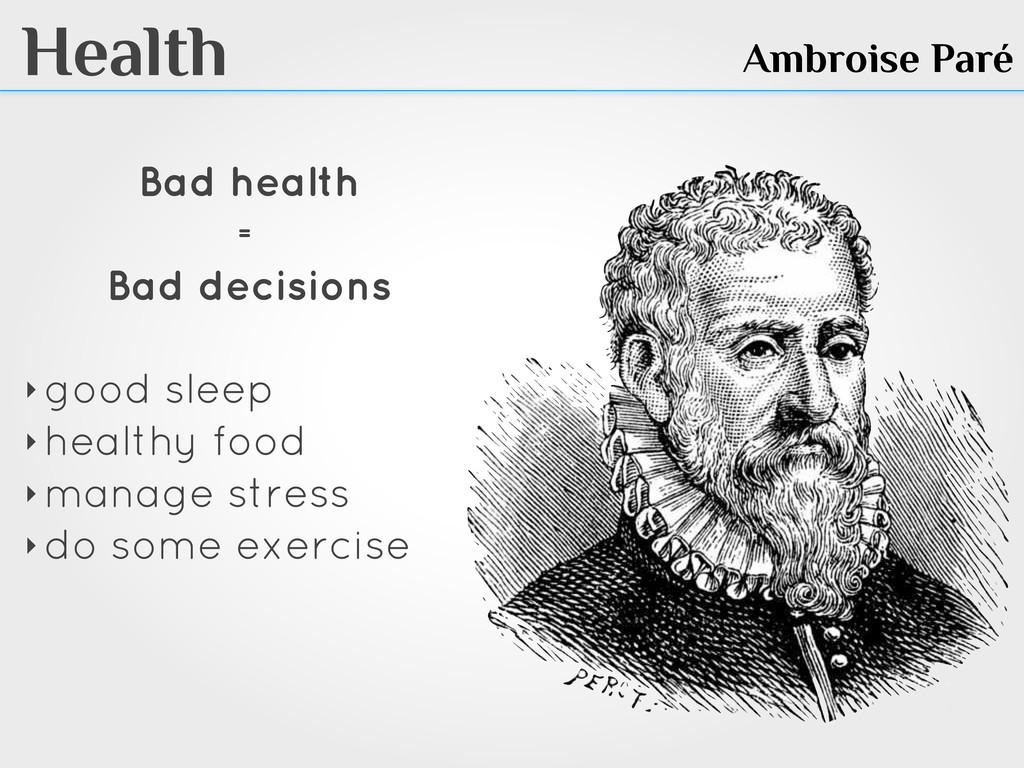 Health Ambroise Paré Bad health = Bad decisions...