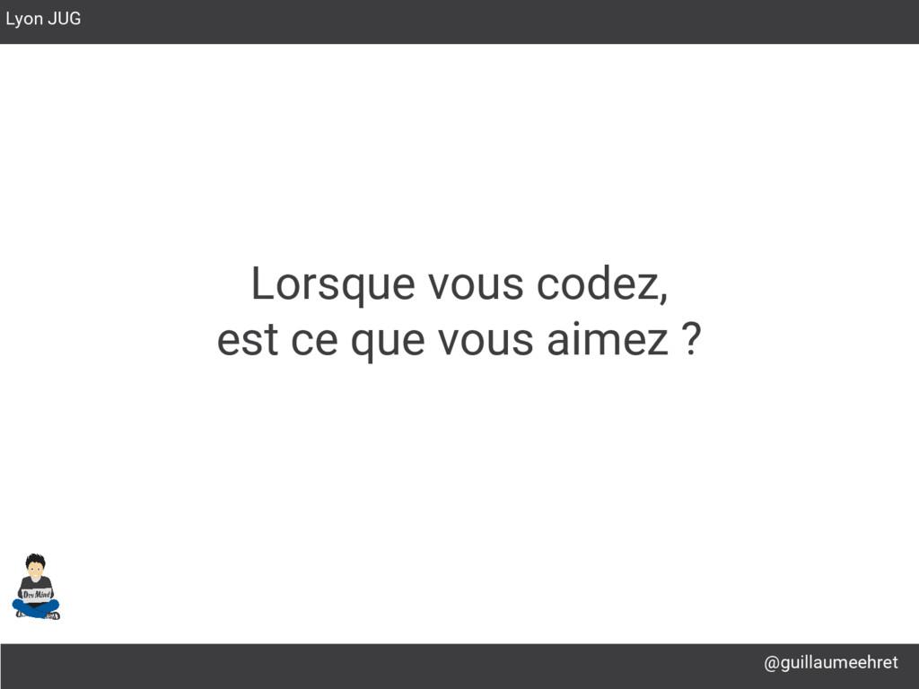 @guillaumeehret Lyon JUG Lorsque vous codez, es...