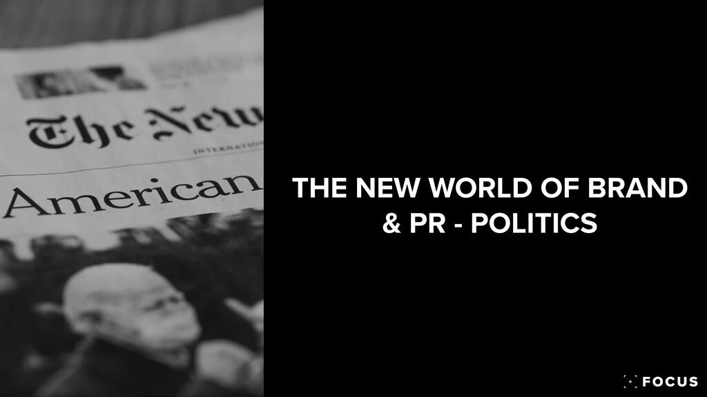 THE NEW WORLD OF BRAND & PR - POLITICS