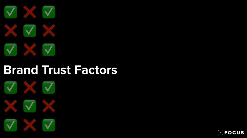Brand Trust Factors ✅ ❌ ✅ ❌ ✅ ❌ ✅ ❌ ✅ ✅ ❌ ✅ ❌ ✅...