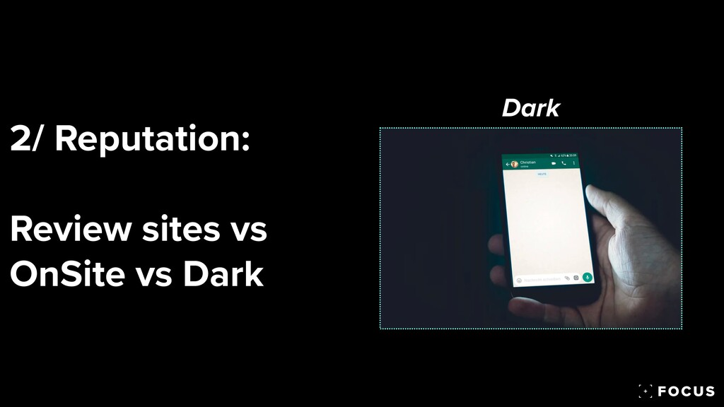 2/ Reputation:   Review sites vs OnSite vs Dark...