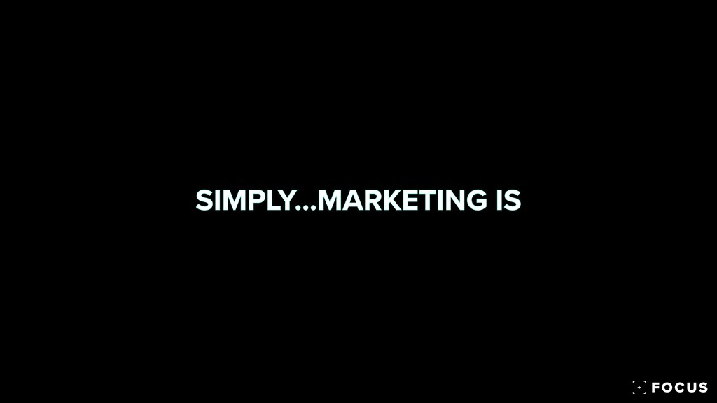 SIMPLY…MARKETING IS
