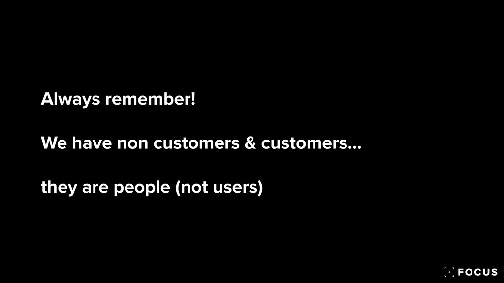 Always remember!   We have non customers & cust...