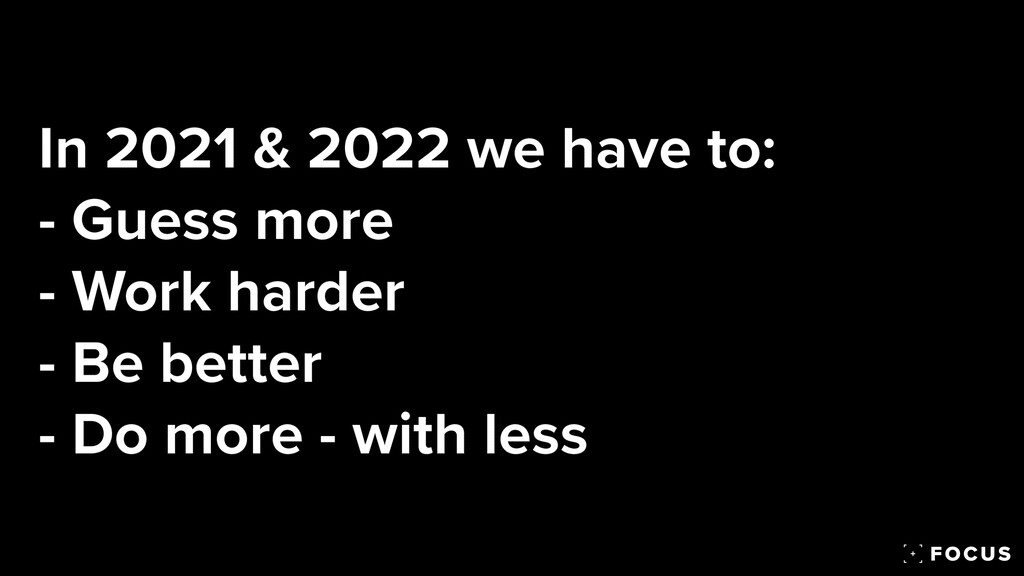 In 2021 & 2022 we have to:   - Guess more   - W...