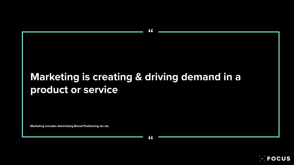 Marketing is creating & driving demand in a pro...