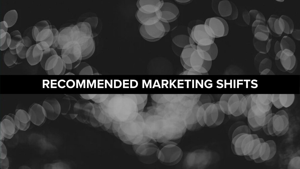 RECOMMENDED MARKETING SHIFTS