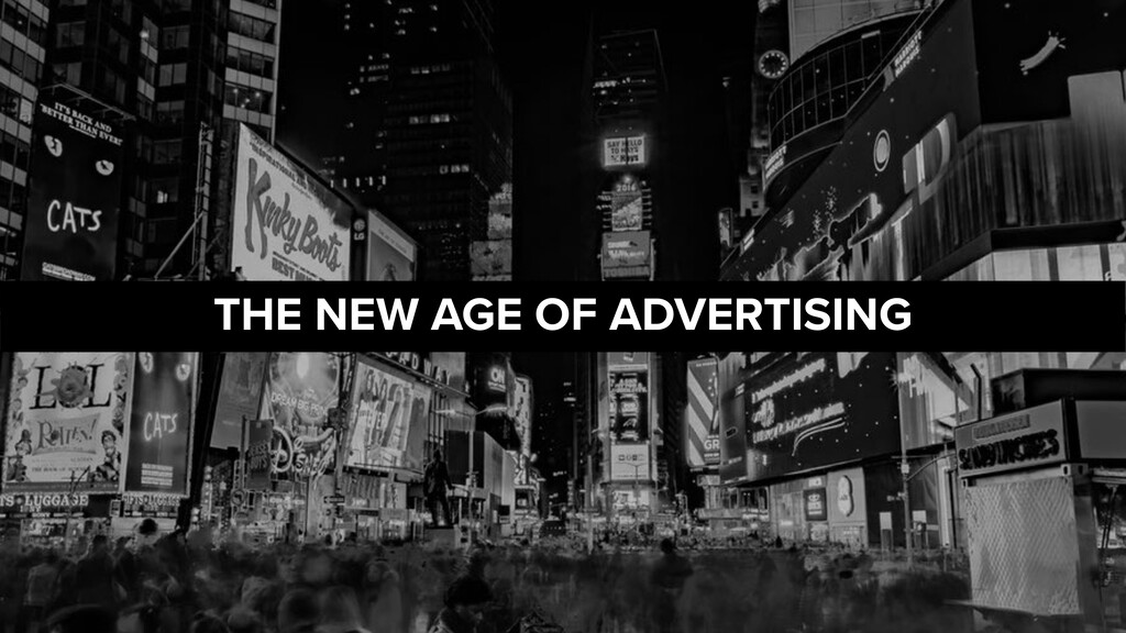 THE NEW AGE OF ADVERTISING
